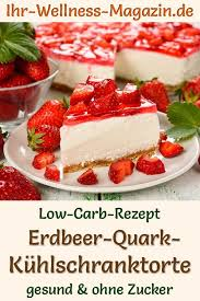 leichte low carb erdbeer quark kühlschranktorte rezept
