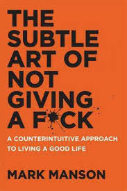SUBTLE ART OF NOT GIVING A FCK COUNTERINTUITIVE APPROACH TO LIVING GOOD LIFE