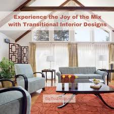 100 Interior Design Transitional Experience The Joy Of The Mix With S