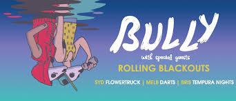 BULLY Announce Openers Flowertruck Syd Darts Melb Tempura