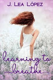 Learning To Breathe Ebook By J Lea Lopez