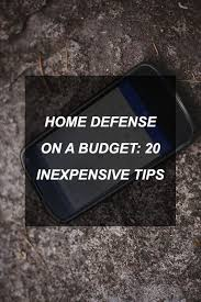 Home Defense On A Budget 20 Inexpensive Tips