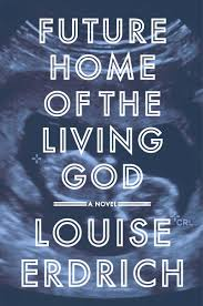 Future Home Of The Living God By Louise Erdrich Readingsau