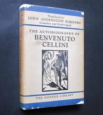 THE AUTOBIOGRAPHY OF BENVENUTO CELLINI MODERN LIBRARY 3 1932