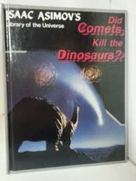 Did Comets Kill The Dinosaurs Library Of Universe Isaac Asimov