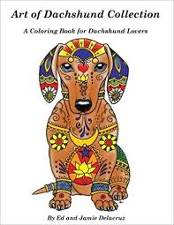 Amazon Art Of Dachshund Coloring Book For Dog Lovers 9781533484123 Ed Delacruz Jamie Books