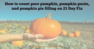 Pumpkin Puree Vs Pumpkin Pie Filling by How Do You Count Pumpkin On 21 Day Fix Slender Suzie