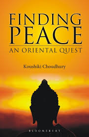 Finding Peace An Oriental Quest Koushiki Choudhury Bloomsbury India