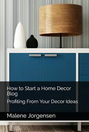 100 Home Design Ideas Website How To Start A Decor Blog Profiting From Your Decor