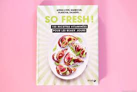 recette cuisine été so fresh le livre de recettes pour l été happiness maker