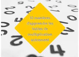 comment apprendre table de multiplication 13 ères d apprendre les tables de multiplication autrement