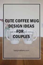 And If You Your Bae Fall Under The Above Category Then I Am Sure Like Me Are Equally Fond Of Those Coffee Mugs That Meant For Couples