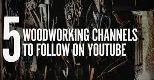 5 youtube channels every woodworker needs to watch right now man