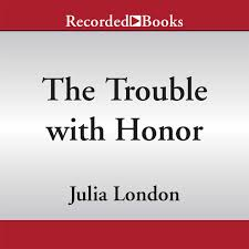 The Trouble With Honor Unabridged By Julia London