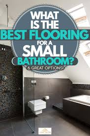 what is the best flooring for a small bathroom 6 great