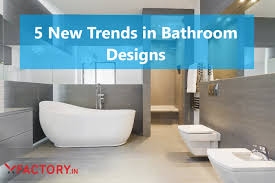 5 New Trends In Bathroom Designs - XFACTORY.IN Top Bathroom Trends 2018 Latest Design Ideas Inspiration 12 For 2019 Home Remodeling Contractors Sebring For The Emily Henderson 16 Bathroom Paint Ideas Real Homes To Avoid In What Showroom Buyers Should Know The Best Modern Tile Our Definitive Guide Most Amazing Summer News And Trends Best New Looks Your Space Ideal In 2016 10 American Countertops Cabinets Advanced Top Design Building Cstruction