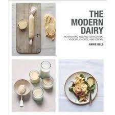 Modern Dairy Nourishing Recipes Using Milk Yogurt Cheese And Cream Paperback